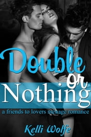 Double or Nothing A Friends to Lovers Menage Romance ebook by Kelli Wolfe