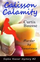 Calisson Calamity - Sophie Kiesser Mystery Series, #2 ebook by
