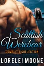 Scottish Werebear: The Complete Collection ebook by Lorelei Moone