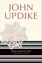 Too Far to Go - The Maples Stories eBook by John Updike