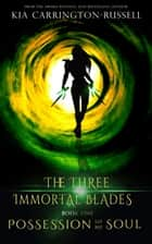 Possession Of My Soul - The Three Immortal Blades, #1 ebook by Kia Carrington-Russell