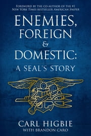 Enemies, Foreign and Domestic - A SEAL's Story ebook by Carl Higbie,Brandon Caro