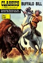 Buffalo Bill - Classics Illustrated #106 ebook by Colonel William F. Cody, William B. Jones, Jr.