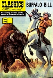 Buffalo Bill - Classics Illustrated #106 ebook by Colonel William F. Cody