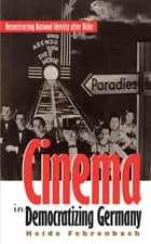 Cinema in Democratizing Germany ebook by Heide Fehrenbach
