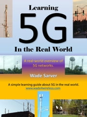 Learning 5G in the Real World ebook by Wade Sarver
