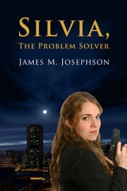 Silvia, The Problem Solver ebook by James M. Josephson