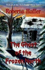The Ghost of the Frozen North ebook by Roberta Hoffer