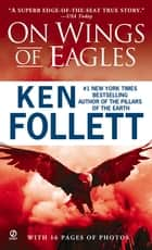 On Wings of Eagles - The Inspiring True Story of One Man's Patriotic Spirit--and His Heroic Mission to Save His Countrymen ebook by Ken Follett