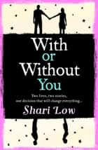 With or Without You - Perfect for summer, a clever, captivating, bittersweet story of what might have been... ebook by Shari Low