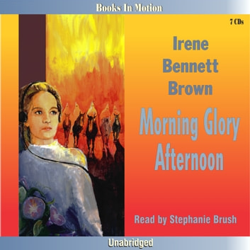 Morning Glory Afternoon audiobook by Irene Bennett Brown