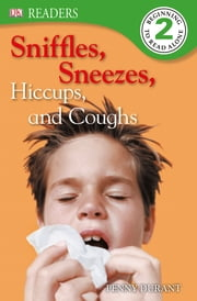 DK Readers L2: Sniffles, Sneezes, Hiccups, and Coughs ebook by Penny Durant