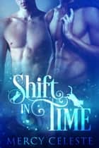 Shift in Time ebook by Mercy Celeste