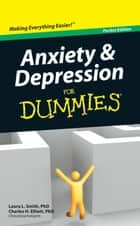 Anxiety and Depression For Dummies?, Pocket Edition ebook by Laura L. Smith, PhD,Charles H. Elliott, PhD