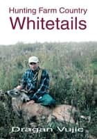 HUNTING FARM COUNTRY WHITETAILS ebook by Dragan Vujic