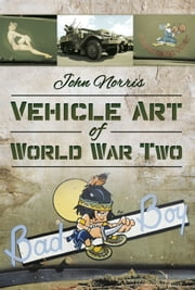 Vehicle Art of World War Two ebook by John Norris