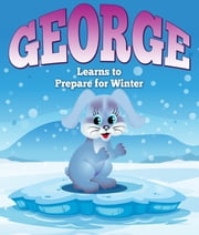 George Learns to Prepare for Winter - Children's Books and Bedtime Stories For Kids Ages 3-8 for Fun Life Lessons ebook by Speedy Publishing