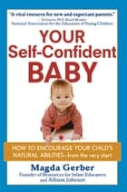 Your Self-Confident Baby ebook by Magda Gerber,Allison Johnson