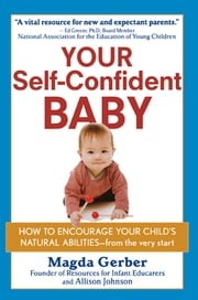 Your Self-Confident Baby - How to Encourage Your Child's Natural Abilities -- From the Very Start ebook by Magda Gerber,Allison Johnson