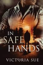 In Safe Hands ebook by Victoria Sue