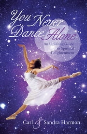 You Never Dance Alone - An Uplifting Guide to Spiritual Enlightenment ebook by Carl and Sandra Harmon