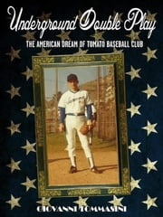 Underground double play - The American Dream of Tomato baseball club - The true story of the little unwitting baseball heroes from an underground parking in downtown Sanremo late seventies to Major League ebook by Giovanni Tommasini