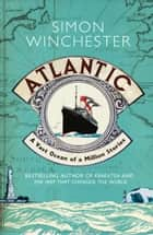 Atlantic: A Vast Ocean of a Million Stories ebook by Simon Winchester