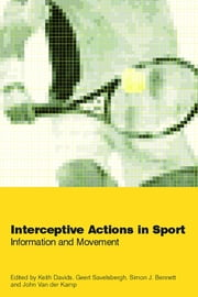 Interceptive Actions in Sport - Information and Movement ebook by Simon Bennett,Keith Davids,Geert J.P. Savelsbergh,John van der Kamp