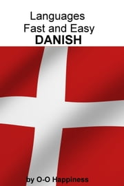 Languages Fast and Easy ~ Danish ebook by O-O Happiness