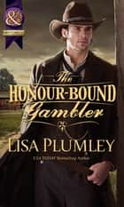 The Honour-Bound Gambler (Mills & Boon Historical) ebook by Lisa Plumley