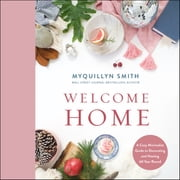 Welcome Home - A Cozy Minimalist Guide to Decorating and Hosting All Year Round audiobook by Myquillyn Smith