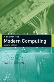 A History of Modern Computing ebook by Paul E. Ceruzzi