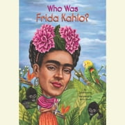 Who Was Frida Kahlo? audiobook by Sarah Fabiny
