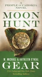 Moon Hunt - A People of Cahokia Novel (Book Three of the Morning Star Series) ebook by W. Michael Gear, Kathleen O'Neal Gear