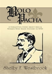 Bolo Pacha - A Forgotten Story About Men & Women Who Made History in WWI ebook by Shelby F. Westbrook