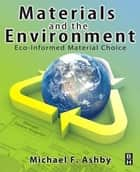 Materials and the Environment ebook by Michael F. Ashby