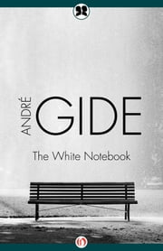 The White Notebook ebook by André Gide,Wade Baskin