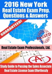 2016 New York Real Estate Exam Prep Questions and Answers: Study Guide to Passing the Salesperson Real Estate License Exam Effortlessly ebook by Real Estate Exam Professionals Ltd.