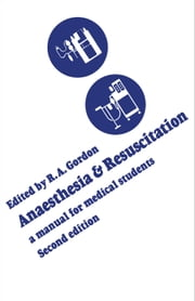 Anaesthesia and Resuscitation - A manual for medical students (Second edition) ebook by Roderick A. Gordon