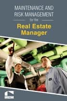 Maintenance and Risk Management for the Real Estate Manager ebook by Institute of Real Estate Management
