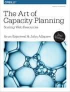 The Art of Capacity Planning - Scaling Web Resources in the Cloud ebook by Arun Kejariwal, John Allspaw