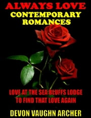 Always Love Contemporary Romances 2-Book Bundle: Love at the Sea Bluffs Lodge\To Find That Love Again ebook by Devon Vaughn Archer