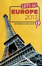 Let's Go Europe 2013 ebook by Harvard Student Agencies, Inc.