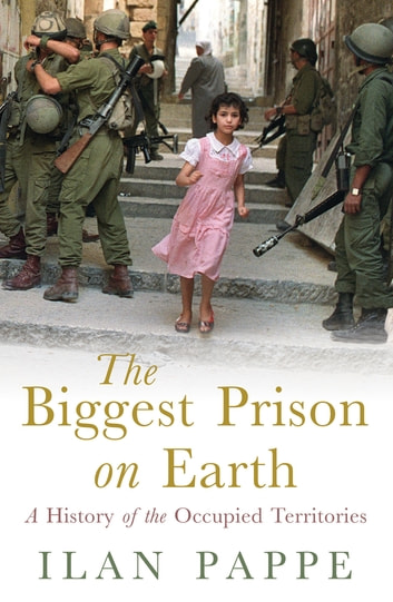 The Biggest Prison on Earth - A History of the Occupied Territories ebook by Ilan Pappe