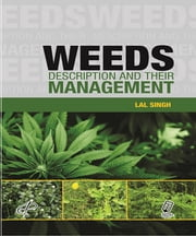 Weeds - Description and their Management ebook by Lal Singh