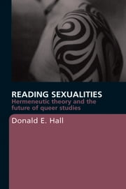 Reading Sexualities - Hermeneutic Theory and the Future of Queer Studies ebook by Donald E. Hall