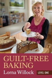 Guilt-Free Baking - Level One ebook by Lorna Willock