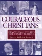 Courageous Christians ebook by Joyce Vollmer Brown