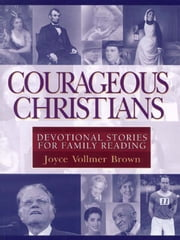 Courageous Christians - Devotional Stories for Family Reading ebook by Joyce Vollmer Brown