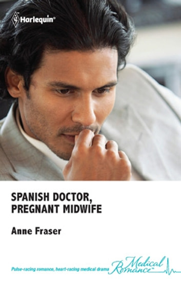 Spanish Doctor, Pregnant Midwife ebook by Anne Fraser